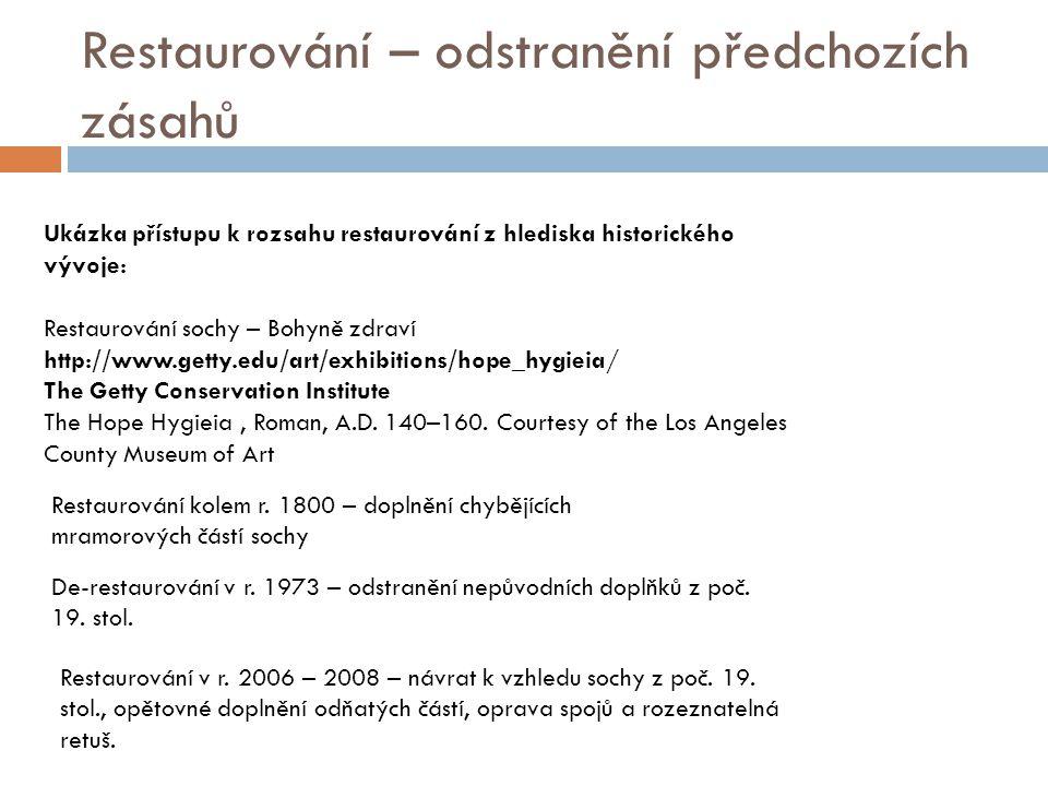 Restaurování – odstranění předchozích zásahů Ukázka přístupu k rozsahu restaurování z hlediska historického vývoje: Restaurování sochy – Bohyně zdraví