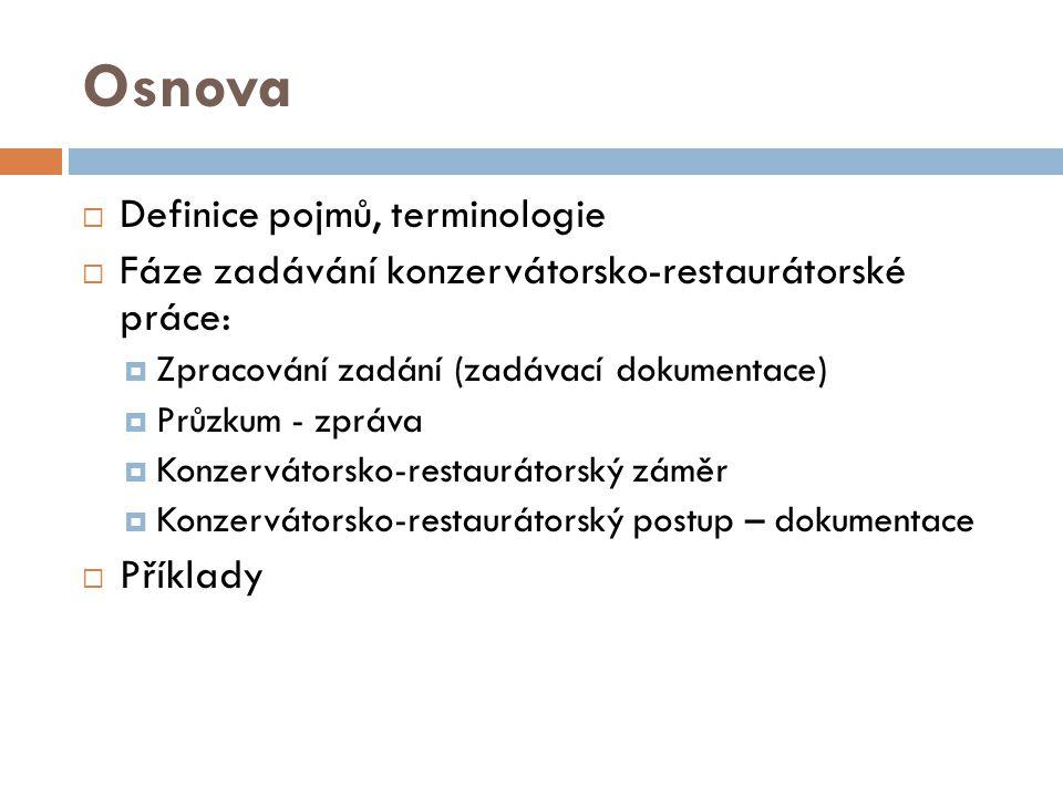 Osnova  Definice pojmů, terminologie  Fáze zadávání konzervátorsko-restaurátorské práce:  Zpracování zadání (zadávací dokumentace)  Průzkum - zprá