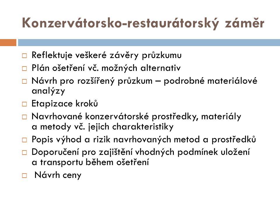 Konzervátorsko-restaurátorský záměr  Reflektuje veškeré závěry průzkumu  Plán ošetření vč. možných alternativ  Návrh pro rozšířený průzkum – podrob