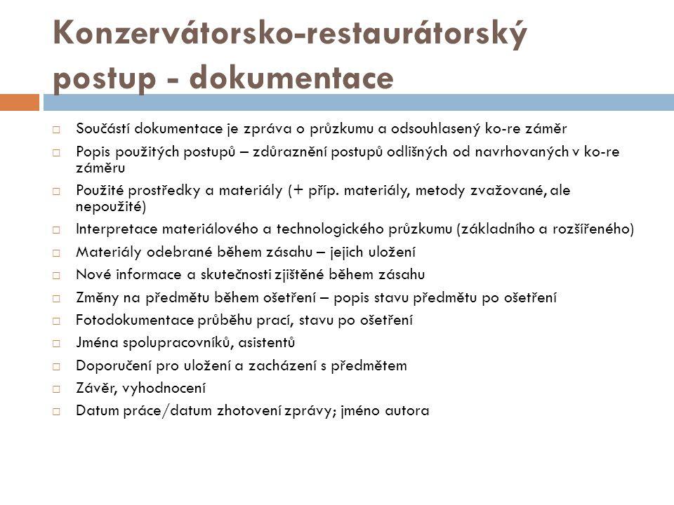 Konzervátorsko-restaurátorský postup - dokumentace  Součástí dokumentace je zpráva o průzkumu a odsouhlasený ko-re záměr  Popis použitých postupů – zdůraznění postupů odlišných od navrhovaných v ko-re záměru  Použité prostředky a materiály (+ příp.