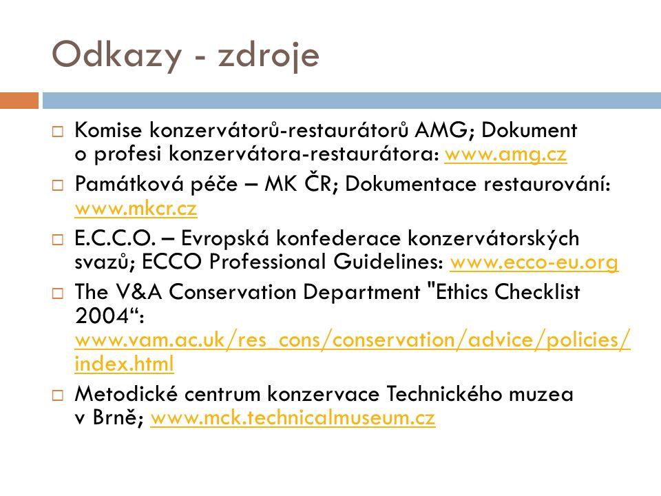 Odkazy - zdroje  Komise konzervátorů-restaurátorů AMG; Dokument o profesi konzervátora-restaurátora: www.amg.czwww.amg.cz  Památková péče – MK ČR; D