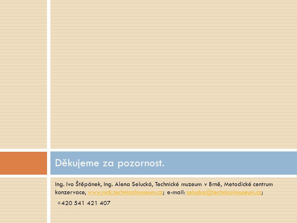 Ing. Ivo Štěpánek, Ing. Alena Selucká, Technické muzeum v Brně, Metodické centrum konzervace, www.mck.technicalmuseum.cz; e-mail: selucka@technicalmus