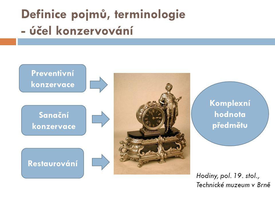Definice pojmů, terminologie - účel konzervování Preventivní konzervace Sanační konzervace Restaurování Komplexní hodnota předmětu Hodiny, pol.