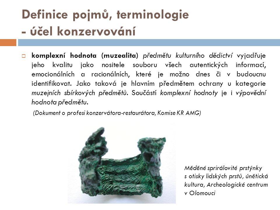 Definice pojmů, terminologie - účel konzervování  komplexní hodnota (muzealita) předmětu kulturního dědictví vyjadřuje jeho kvalitu jako nositele sou