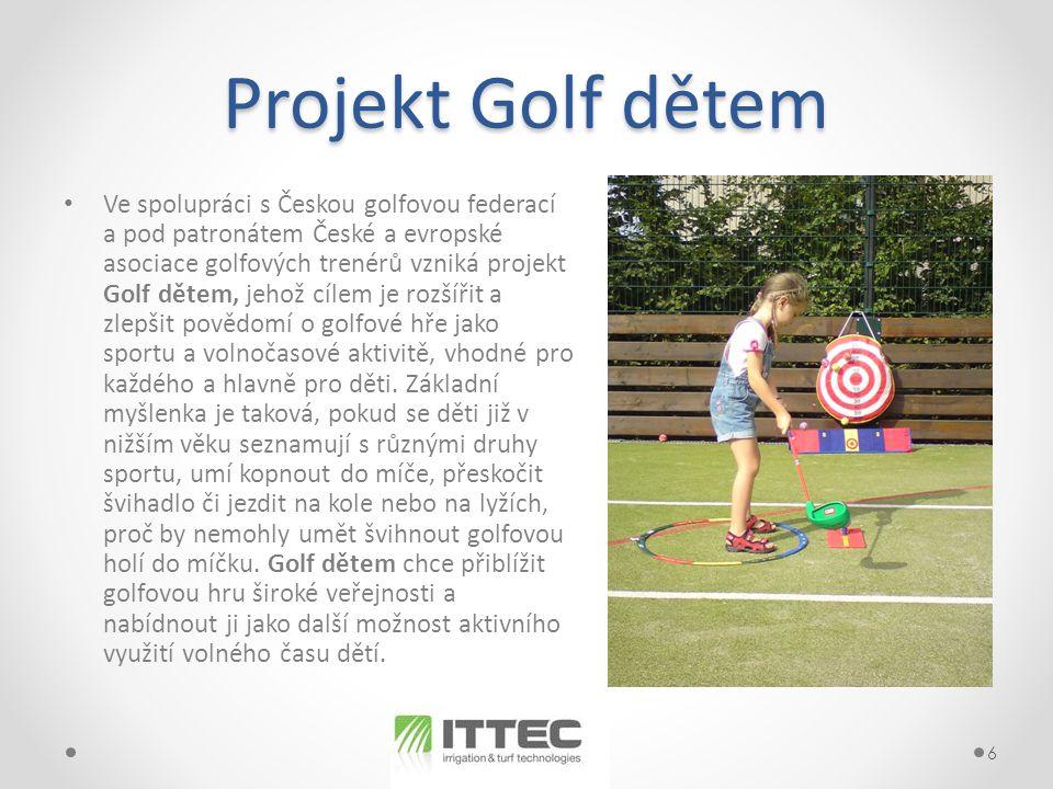 Projekt Golf dětem • Ve spolupráci s Českou golfovou federací a pod patronátem České a evropské asociace golfových trenérů vzniká projekt Golf dětem, jehož cílem je rozšířit a zlepšit povědomí o golfové hře jako sportu a volnočasové aktivitě, vhodné pro každého a hlavně pro děti.