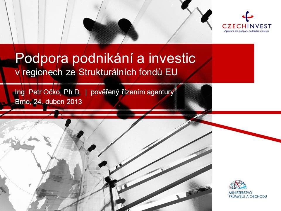 Podpora podnikání a investic v regionech ze Strukturálních fondů EU Ing.