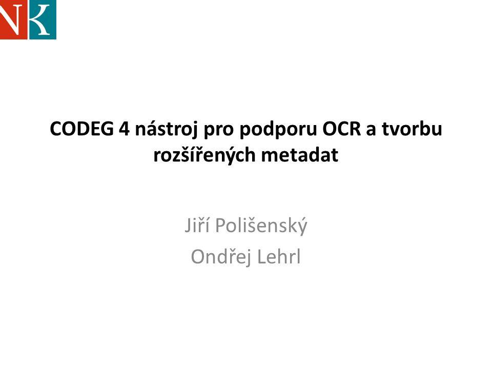 CODEG 4 nástroj pro podporu OCR a tvorbu rozšířených metadat Jiří Polišenský Ondřej Lehrl