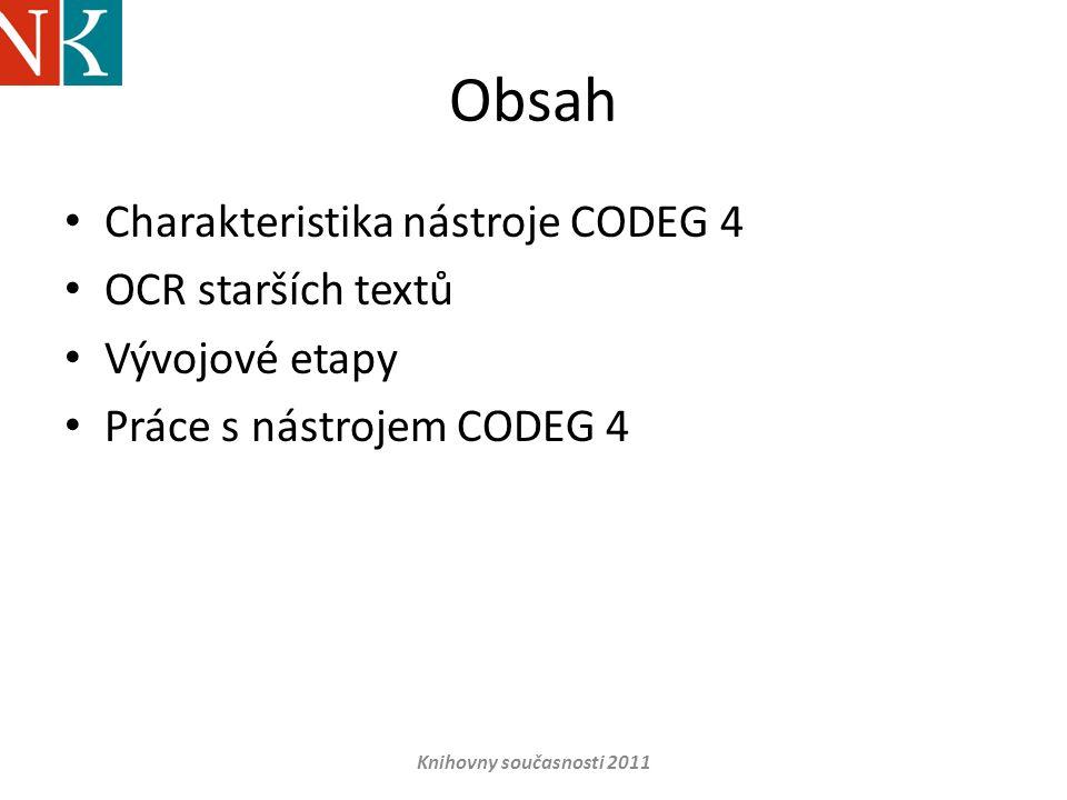 Obsah • Charakteristika nástroje CODEG 4 • OCR starších textů • Vývojové etapy • Práce s nástrojem CODEG 4 Knihovny současnosti 2011
