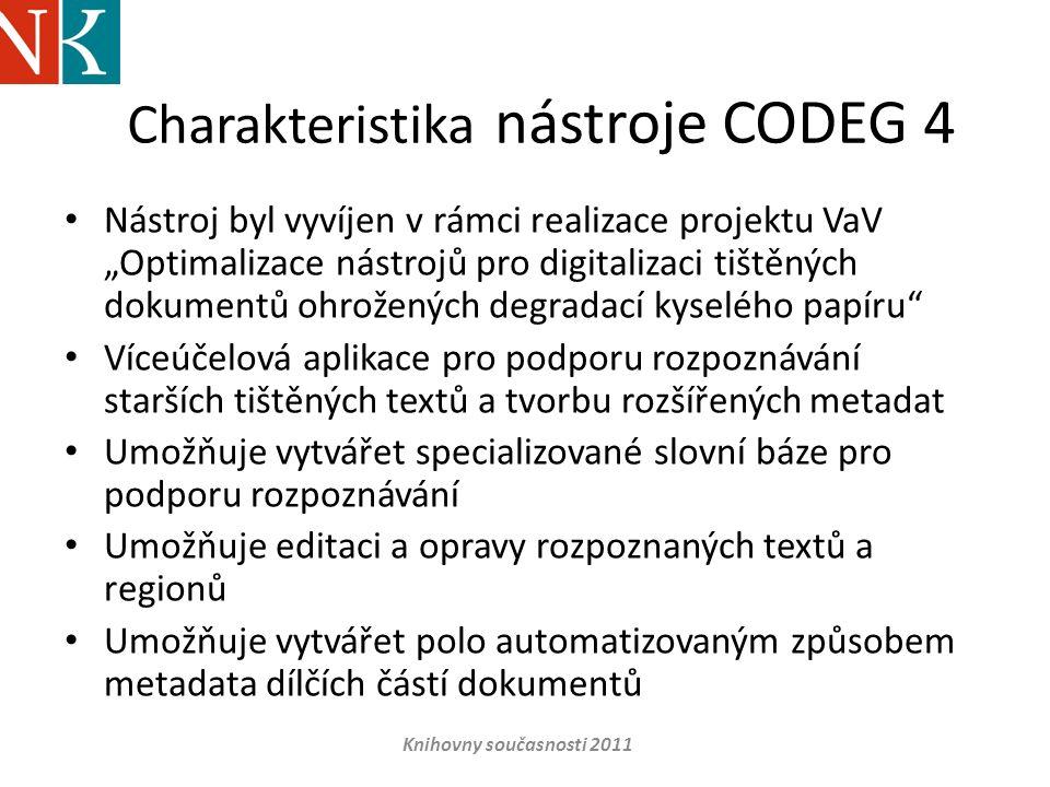 """Charakteristika nástroje CODEG 4 • Nástroj byl vyvíjen v rámci realizace projektu VaV """"Optimalizace nástrojů pro digitalizaci tištěných dokumentů ohro"""