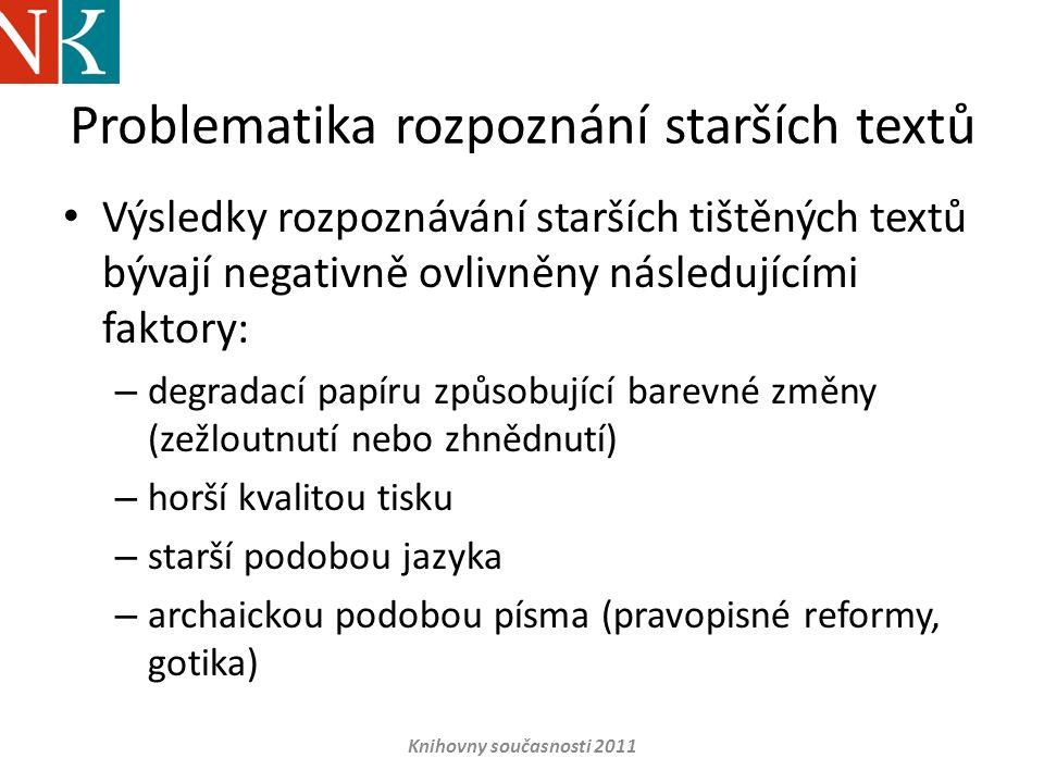 Problematika rozpoznání starších textů • Výsledky rozpoznávání starších tištěných textů bývají negativně ovlivněny následujícími faktory: – degradací