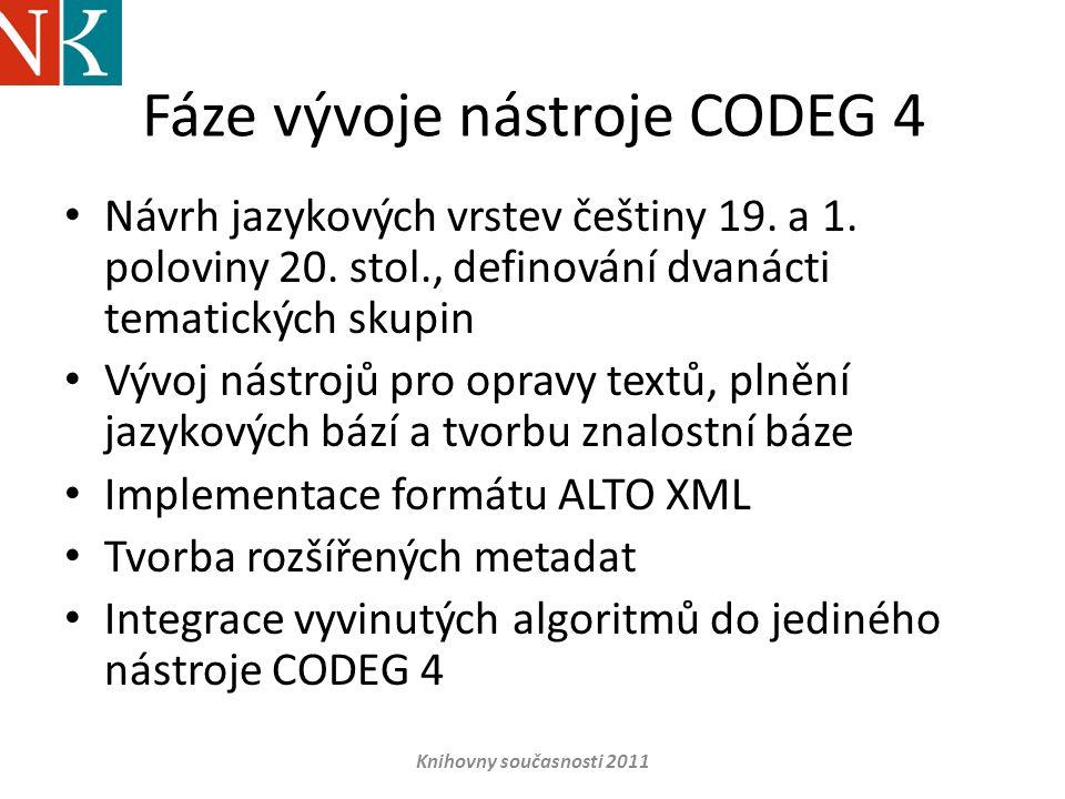 Fáze vývoje nástroje CODEG 4 • Návrh jazykových vrstev češtiny 19. a 1. poloviny 20. stol., definování dvanácti tematických skupin • Vývoj nástrojů pr