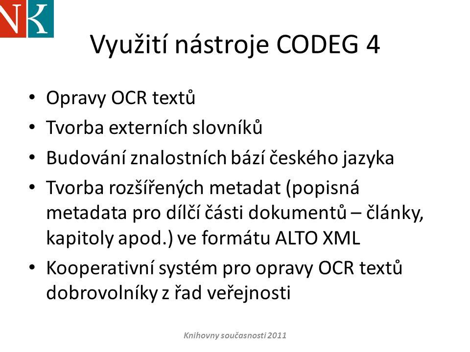 Využití nástroje CODEG 4 • Opravy OCR textů • Tvorba externích slovníků • Budování znalostních bází českého jazyka • Tvorba rozšířených metadat (popis