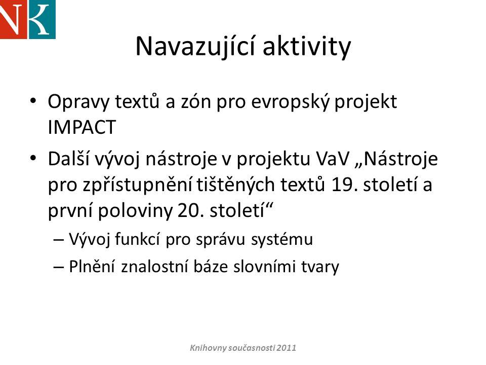 """Navazující aktivity • Opravy textů a zón pro evropský projekt IMPACT • Další vývoj nástroje v projektu VaV """"Nástroje pro zpřístupnění tištěných textů"""