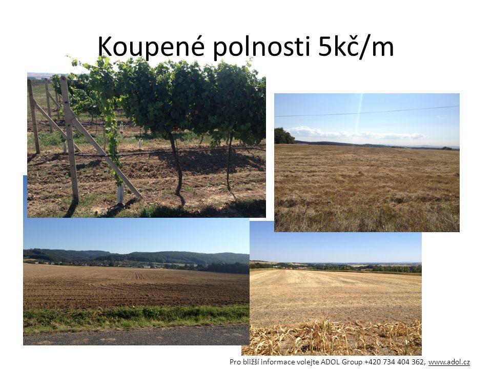 Koupené polnosti 5kč/m Pro bližší informace volejte ADOL Group +420 734 404 362, www.adol.cz