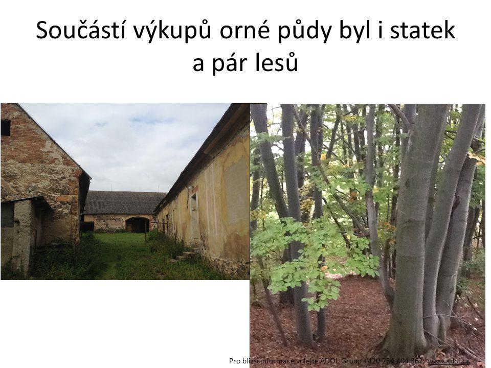 Součástí výkupů orné půdy byl i statek a pár lesů Pro bližší informace volejte ADOL Group +420 734 404 362, www.adol.cz