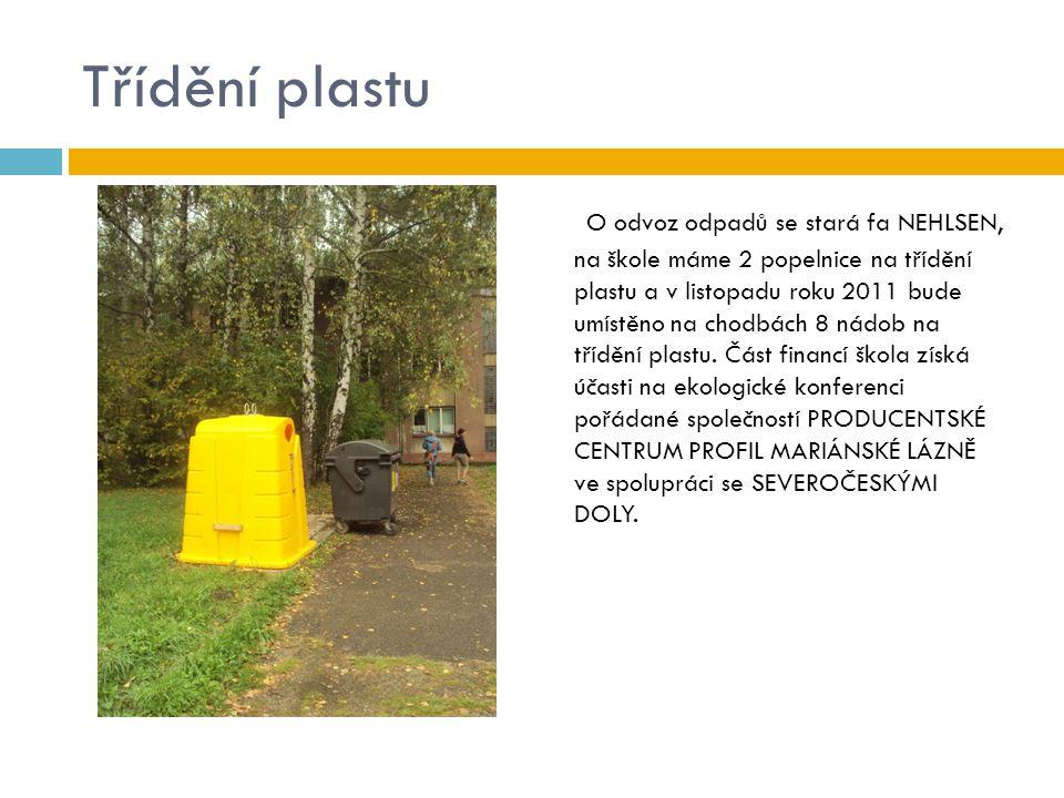 Třídění plastu O odvoz odpadů se stará fa NEHLSEN, na škole máme 2 popelnice na třídění plastu a v listopadu roku 2011 bude umístěno na chodbách 8 nád