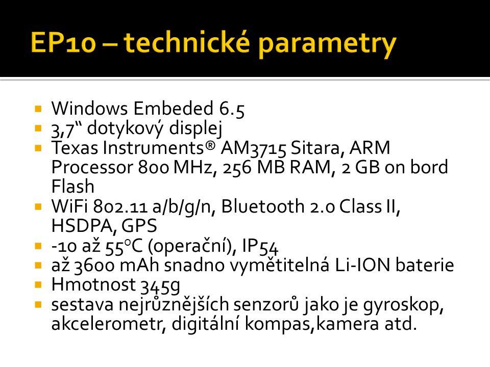  Windows Embeded 6.5  3,7 dotykový displej  Texas Instruments® AM3715 Sitara, ARM Processor 800 MHz, 256 MB RAM, 2 GB on bord Flash  WiFi 802.11 a/b/g/n, Bluetooth 2.0 Class II, HSDPA, GPS  -10 až 55 o C (operační), IP54  až 3600 mAh snadno vymětitelná Li-ION baterie  Hmotnost 345g  sestava nejrůznějších senzorů jako je gyroskop, akcelerometr, digitální kompas,kamera atd.