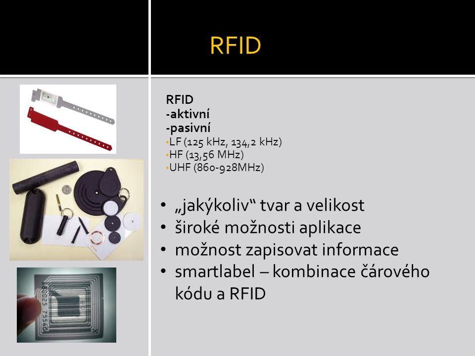 """RFID -aktivní -pasivní • LF (125 kHz, 134,2 kHz) • HF (13,56 MHz) • UHF (860-928MHz) • """"jakýkoliv tvar a velikost • široké možnosti aplikace • možnost zapisovat informace • smartlabel – kombinace čárového kódu a RFID"""