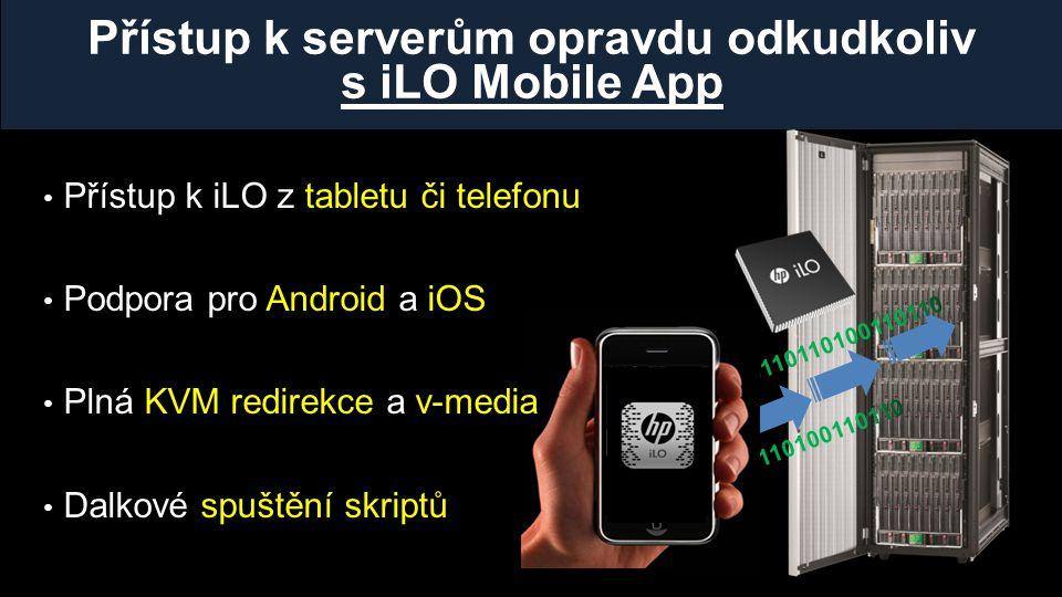 Přístup k serverům opravdu odkudkoliv s iLO Mobile App • Přístup k iLO z tabletu či telefonu • Podpora pro Android a iOS • Plná KVM redirekce a v-media • Dalkové spuštění skriptů