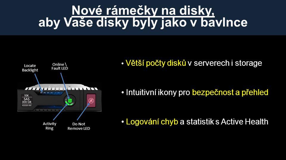 Nové rámečky na disky, aby Vaše disky byly jako v bavlnce Activity Ring Online \ Fault LED Locate Backlight Do Not Remove LED • Větší počty disků v serverech i storage • Intuitivní ikony pro bezpečnost a přehled • Logování chyb a statistik s Active Health