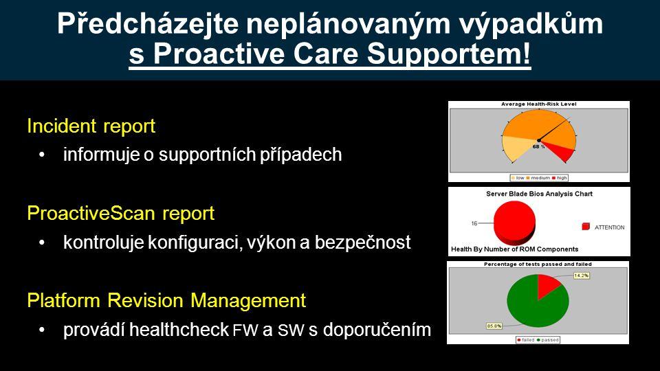 Incident report •informuje o supportních případech ProactiveScan report •kontroluje konfiguraci, výkon a bezpečnost Platform Revision Management •provádí healthcheck FW a SW s doporučením Předcházejte neplánovaným výpadkům s Proactive Care Supportem!