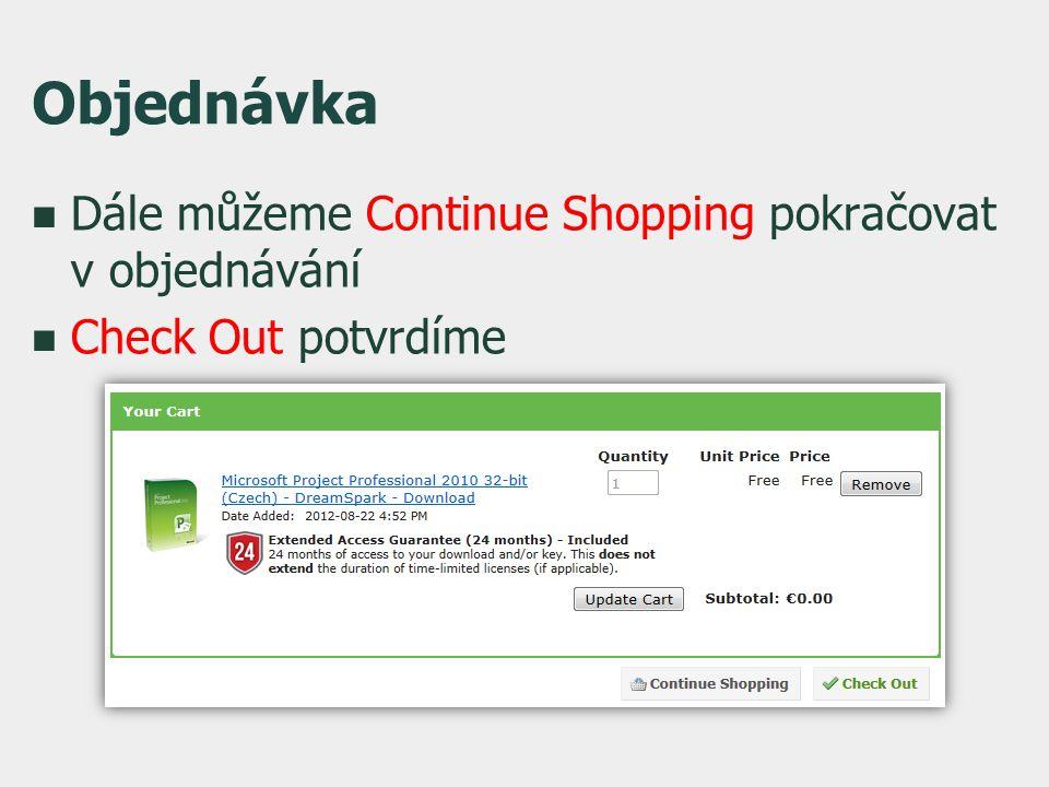 Objednávka  Dále můžeme Continue Shopping pokračovat v objednávání  Check Out potvrdíme