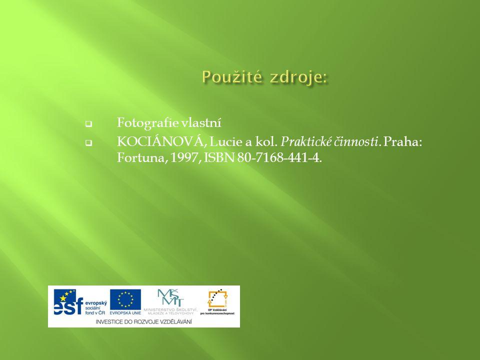  Fotografie vlastní  KOCIÁNOVÁ, Lucie a kol. Praktické činnosti. Praha: Fortuna, 1997, ISBN 80-7168-441-4.