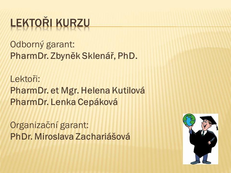 Odborný garant: PharmDr. Zbyněk Sklenář, PhD. Lektoři: PharmDr. et Mgr. Helena Kutilová PharmDr. Lenka Cepáková Organizační garant: PhDr. Miroslava Za