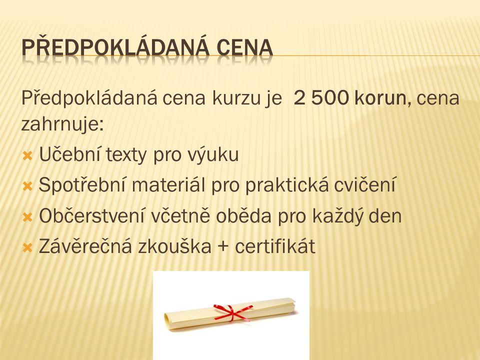 Předpokládaná cena kurzu je 2 500 korun, cena zahrnuje:  Učební texty pro výuku  Spotřební materiál pro praktická cvičení  Občerstvení včetně oběda