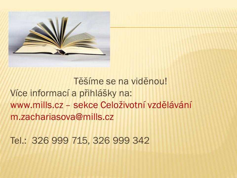 Těšíme se na viděnou! Více informací a přihlášky na: www.mills.cz – sekce Celoživotní vzdělávání m.zachariasova@mills.cz Tel.: 326 999 715, 326 999 34