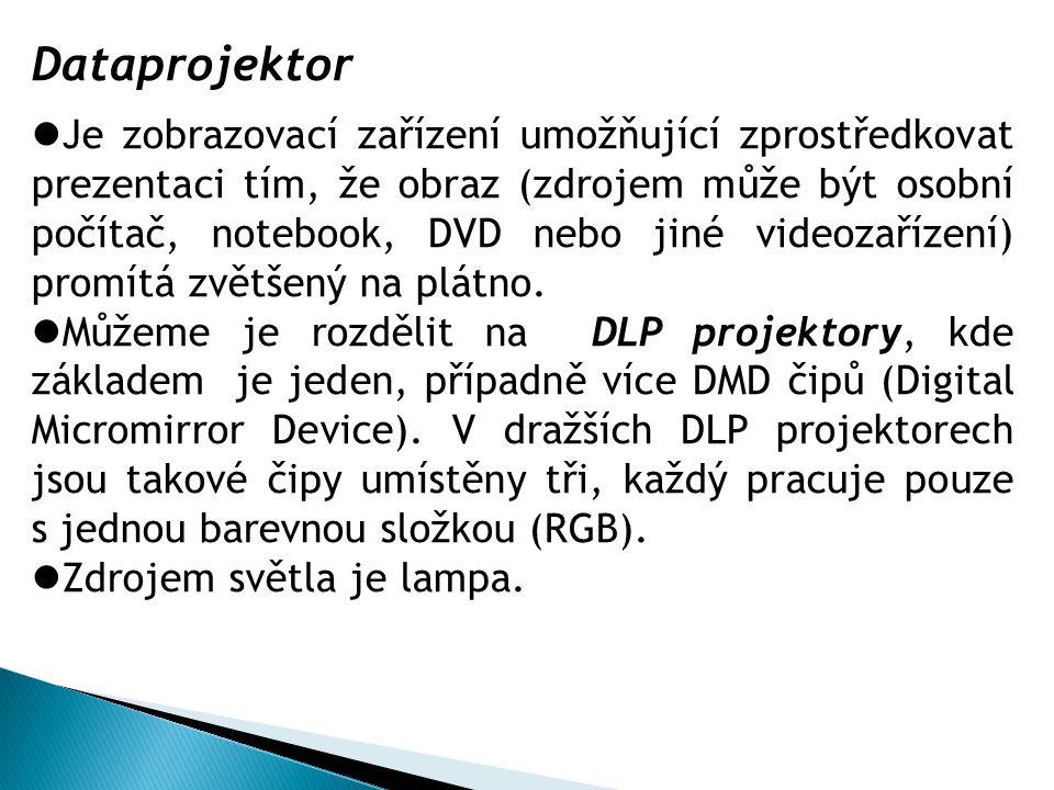 Dataprojektor  Je zobrazovací zařízení umožňující zprostředkovat prezentaci tím, že obraz (zdrojem může být osobní počítač, notebook, DVD nebo jiné v