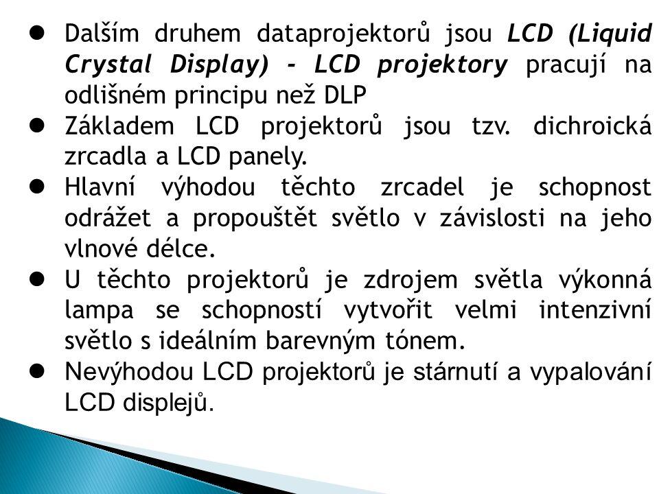  Dalším druhem dataprojektorů jsou LCD (Liquid Crystal Display) - LCD projektory pracují na odlišném principu než DLP  Základem LCD projektorů jsou