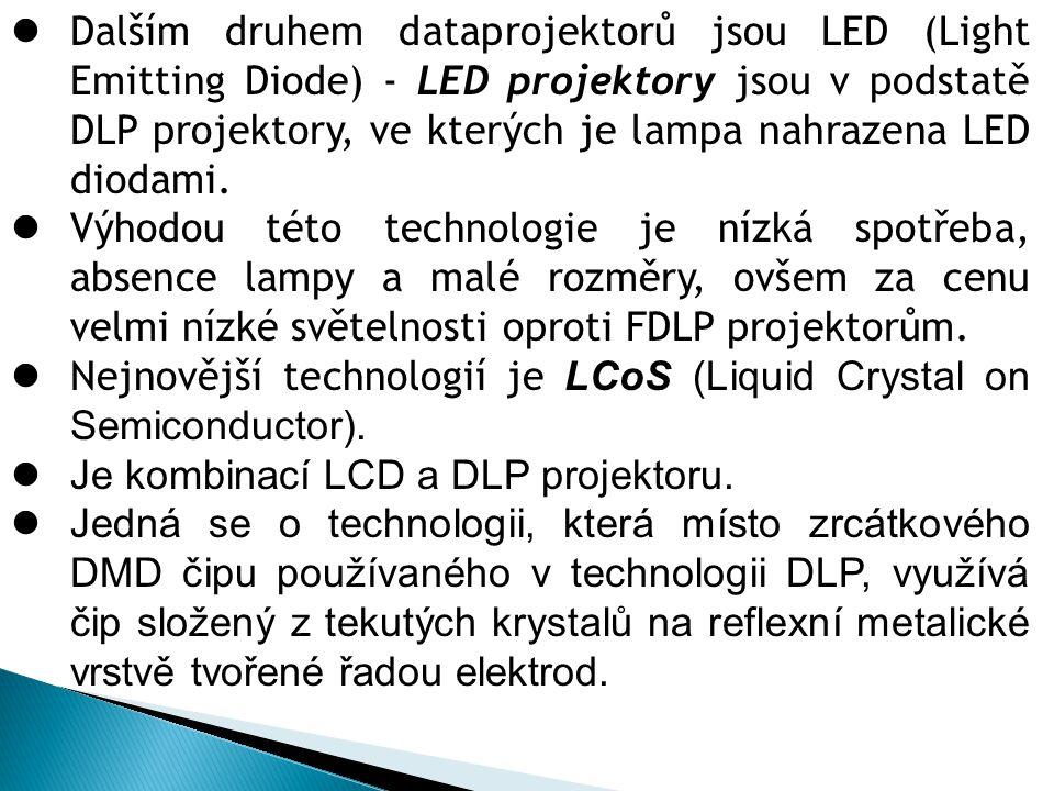  Dalším druhem dataprojektorů jsou LED (Light Emitting Diode) - LED projektory jsou v podstatě DLP projektory, ve kterých je lampa nahrazena LED diod