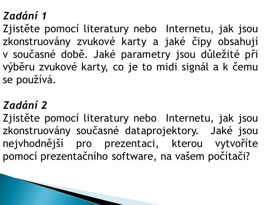 Zadání 1 Zjistěte pomocí literatury nebo Internetu, jak jsou zkonstruovány zvukové karty a jaké čipy obsahují v současné době. Jaké parametry jsou důl