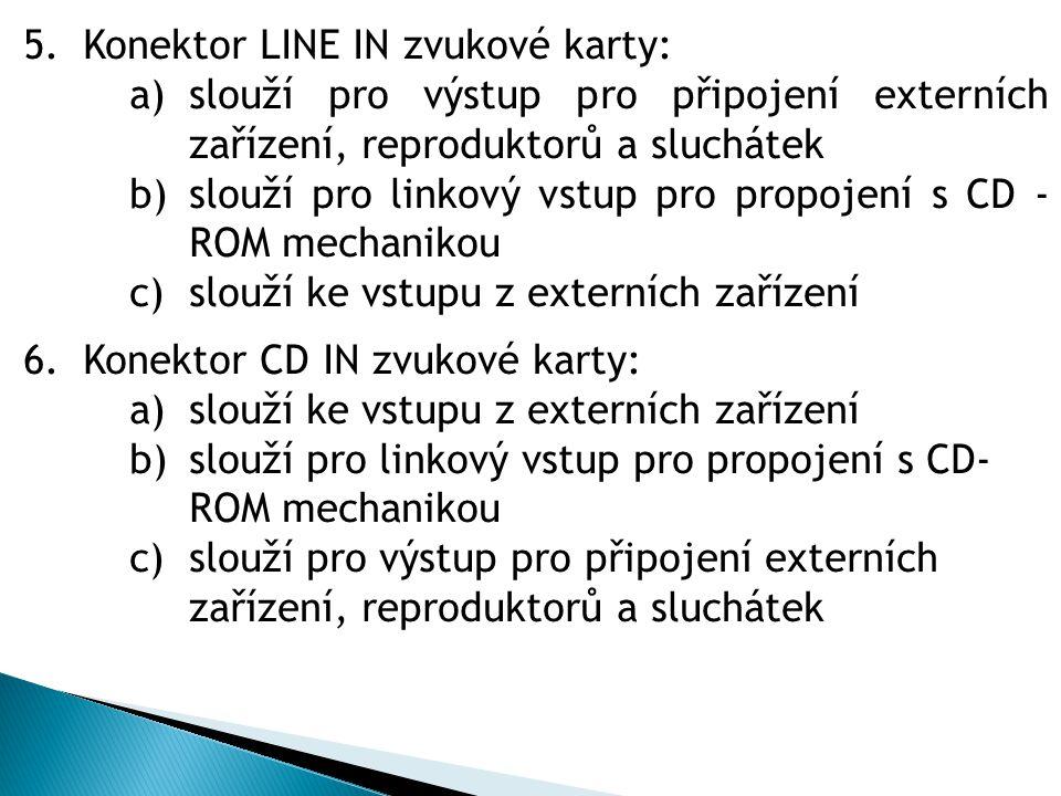 5.Konektor LINE IN zvukové karty: a)slouží pro výstup pro připojení externích zařízení, reproduktorů a sluchátek b)slouží pro linkový vstup pro propoj