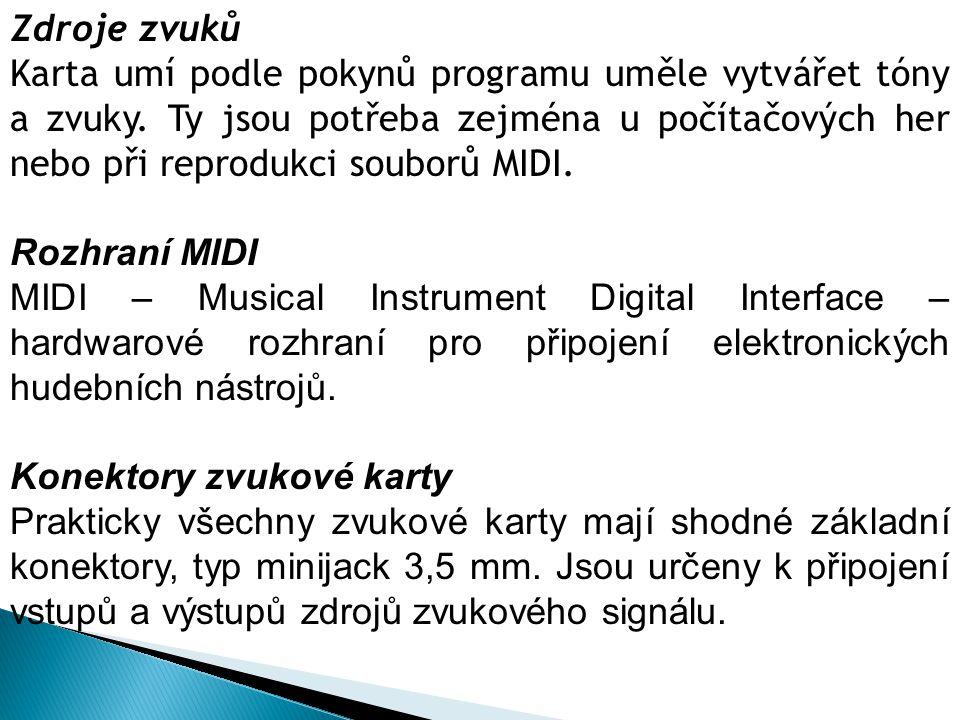 Zdroje zvuků Karta umí podle pokynů programu uměle vytvářet tóny a zvuky. Ty jsou potřeba zejména u počítačových her nebo při reprodukci souborů MIDI.