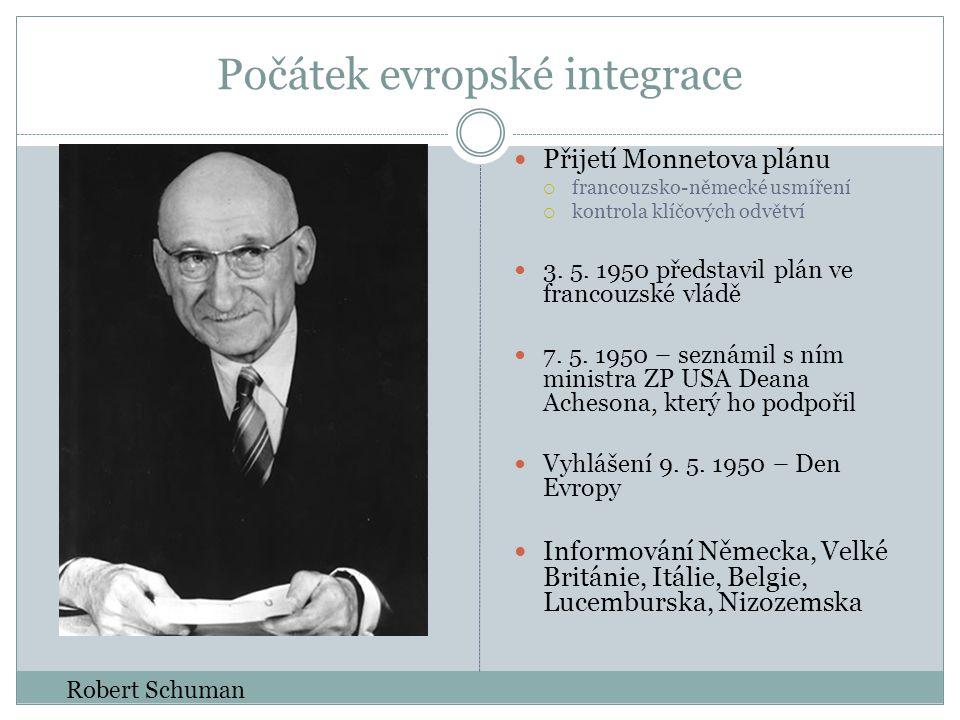 Počátek evropské integrace  Přijetí Monnetova plánu  francouzsko-německé usmíření  kontrola klíčových odvětví  3.