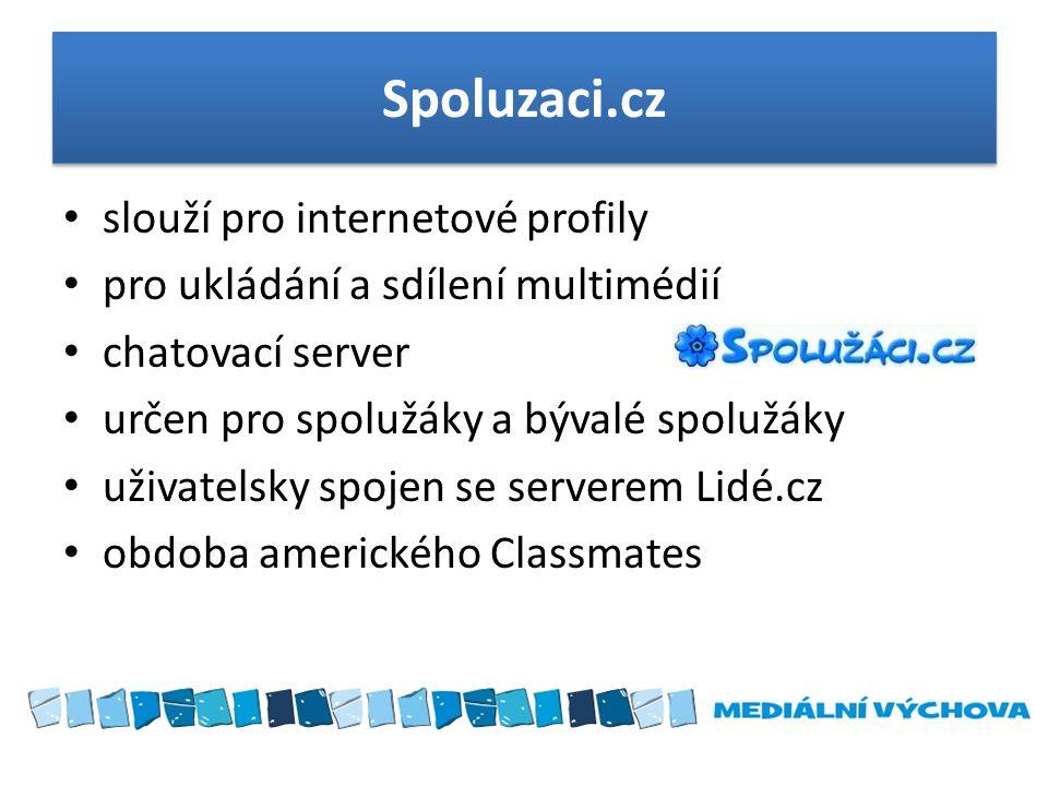 Spoluzaci.cz • slouží pro internetové profily • pro ukládání a sdílení multimédií • chatovací server • určen pro spolužáky a bývalé spolužáky • uživat