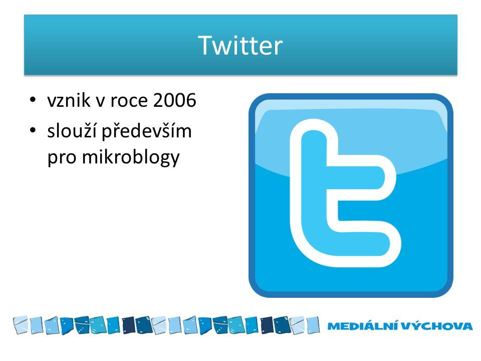 Twitter • vznik v roce 2006 • slouží především pro mikroblogy