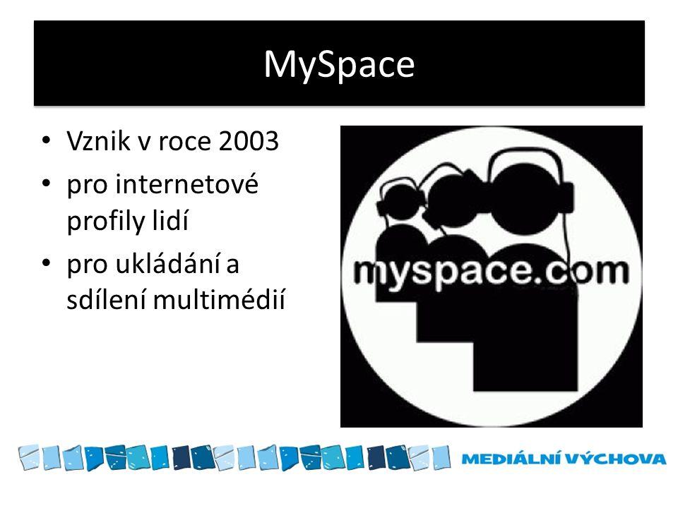 MySpace • Vznik v roce 2003 • pro internetové profily lidí • pro ukládání a sdílení multimédií