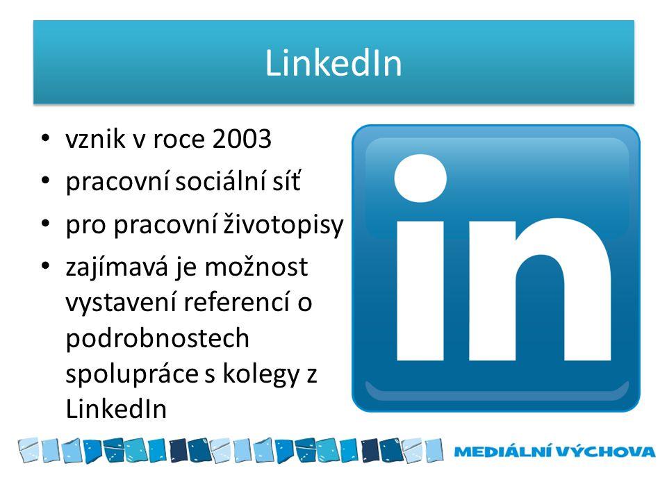 LinkedIn • vznik v roce 2003 • pracovní sociální síť • pro pracovní životopisy • zajímavá je možnost vystavení referencí o podrobnostech spolupráce s