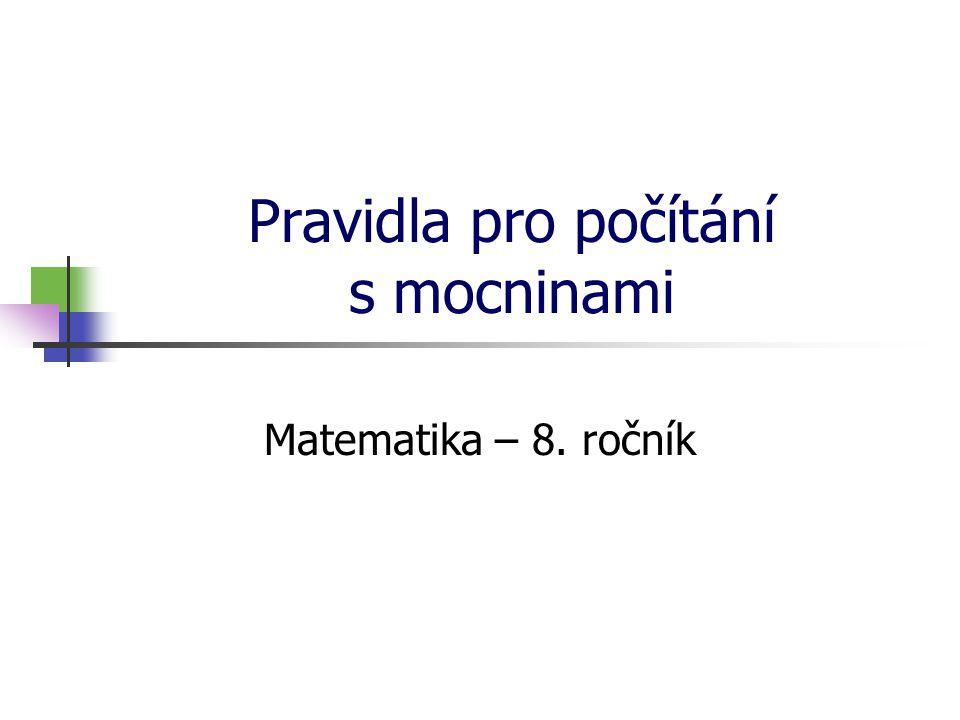 Pravidla pro počítání s mocninami Matematika – 8. ročník