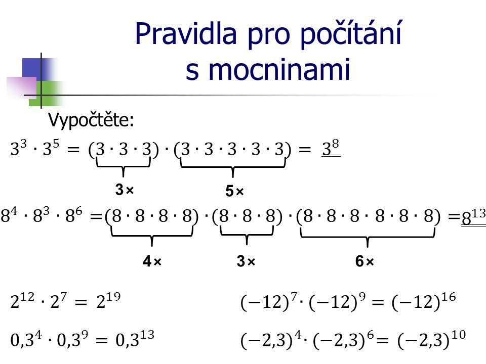 Pravidla pro počítání s mocninami Součin mocnin se stejným základem: a je libovolné číslo m, n jsou libovolná přirozená číslo Mocniny se stejným základem násobíme tak, že jejich základ umocníme na součet mocnitelů.