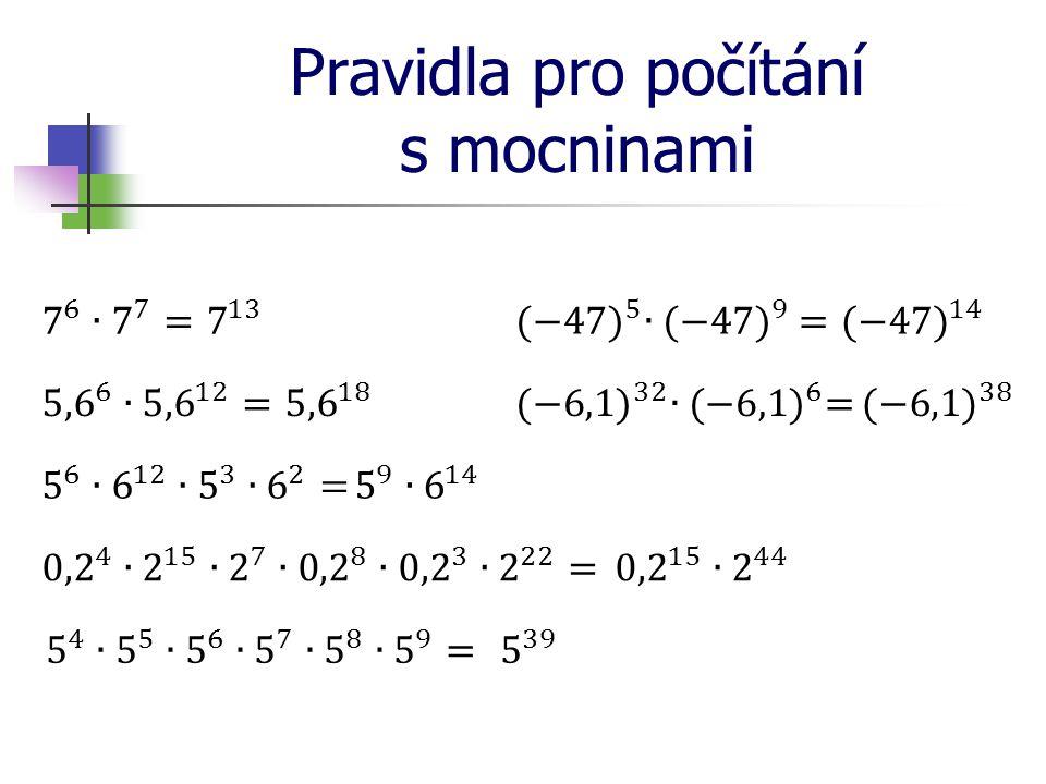 Pravidla pro počítání s mocninami Mocnina mocniny: a je libovolné číslo m, n jsou libovolná přirozená číslo Mocninu umocníme tak, že základ mocniny umocníme na součin mocnitelů.