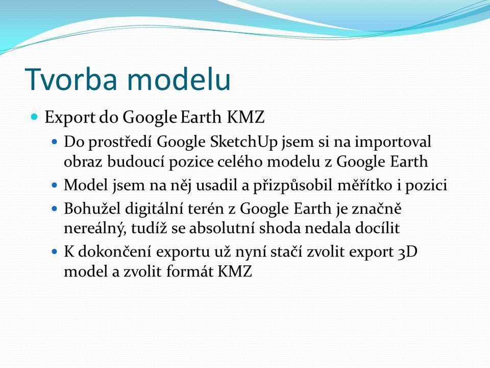  Export do Google Earth KMZ  Do prostředí Google SketchUp jsem si na importoval obraz budoucí pozice celého modelu z Google Earth  Model jsem na ně