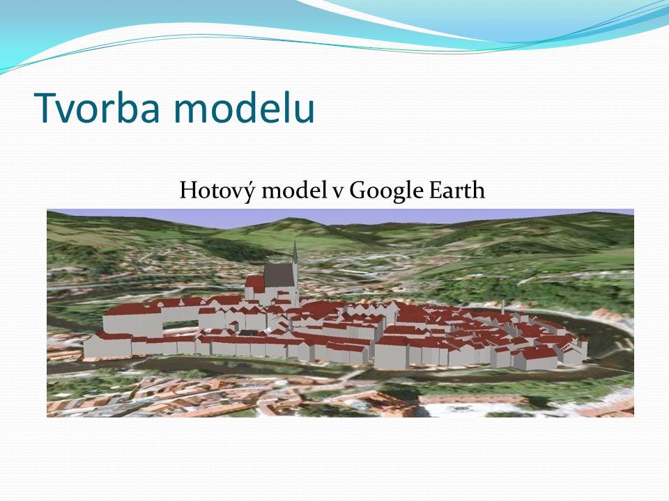 Tvorba modelu Hotový model v Google Earth