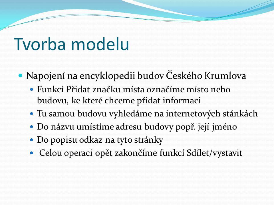 Tvorba modelu  Napojení na encyklopedii budov Českého Krumlova  Funkcí Přidat značku místa označíme místo nebo budovu, ke které chceme přidat inform