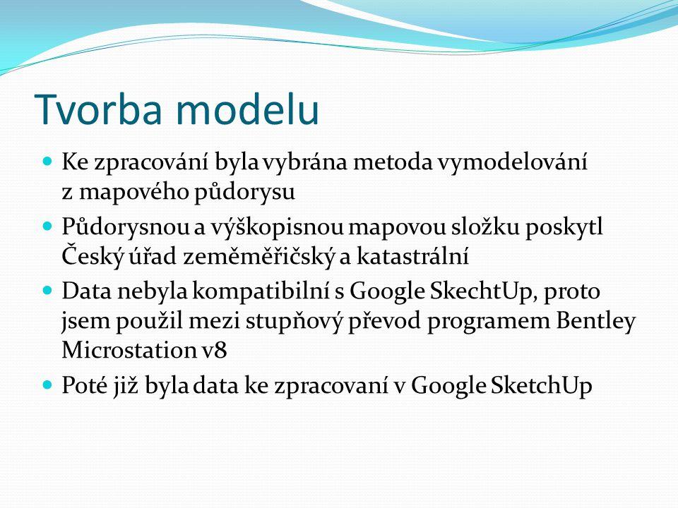 Tvorba modelu  Ke zpracování byla vybrána metoda vymodelování z mapového půdorysu  Půdorysnou a výškopisnou mapovou složku poskytl Český úřad zeměmě