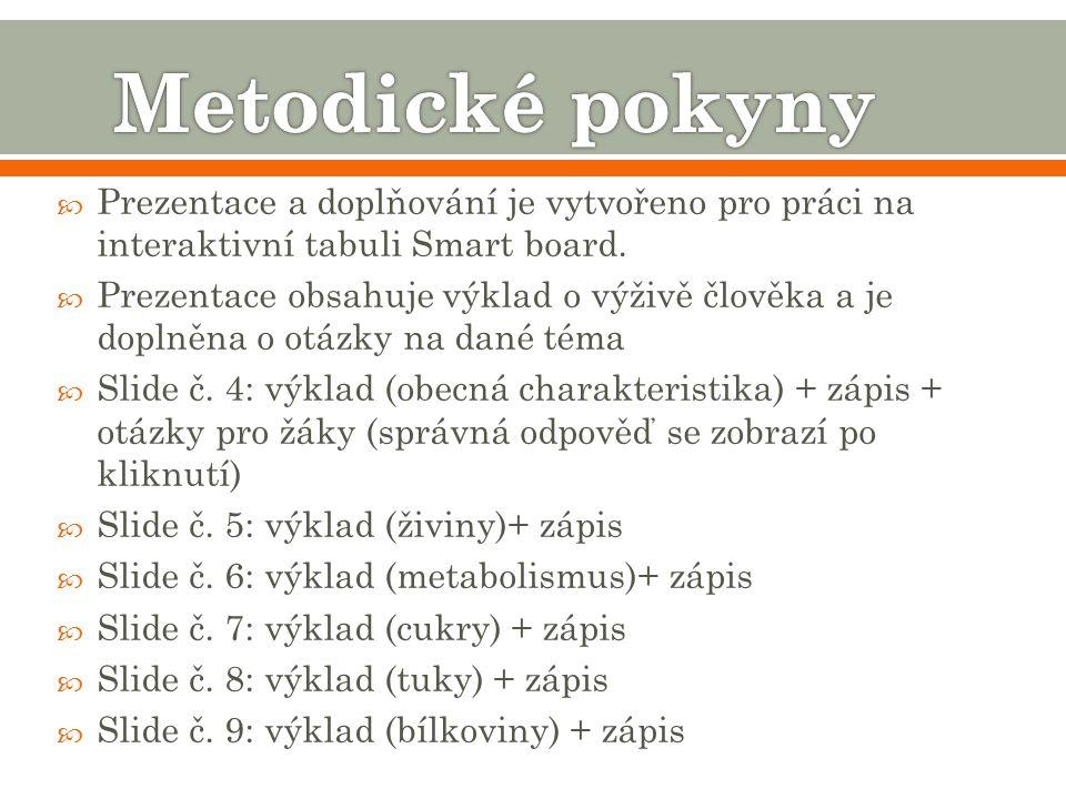  Prezentace a doplňování je vytvořeno pro práci na interaktivní tabuli Smart board.