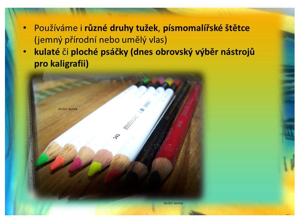 ©c.zuk • Používáme i různé druhy tužek, písmomalířské štětce (jemný přírodní nebo umělý vlas) • kulaté či ploché psáčky (dnes obrovský výběr nástrojů